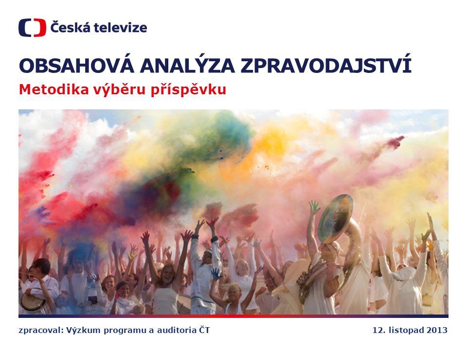 12. listopad 2013zpracoval: Výzkum programu a auditoria ČT OBSAHOVÁ ANALÝZA ZPRAVODAJSTVÍ Metodika výběru příspěvku