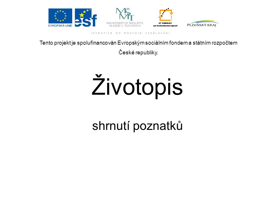Tento projekt je spolufinancován Evropským sociálním fondem a státním rozpočtem České republiky. Životopis shrnutí poznatků
