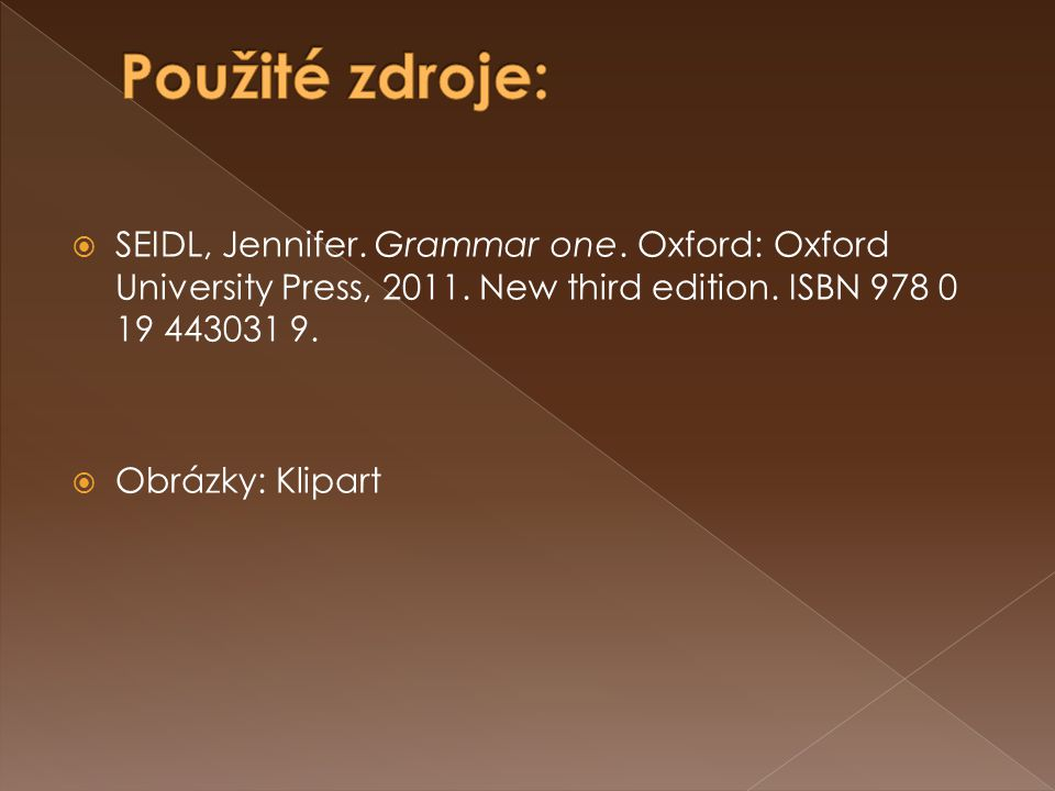  SEIDL, Jennifer. Grammar one. Oxford: Oxford University Press, 2011.