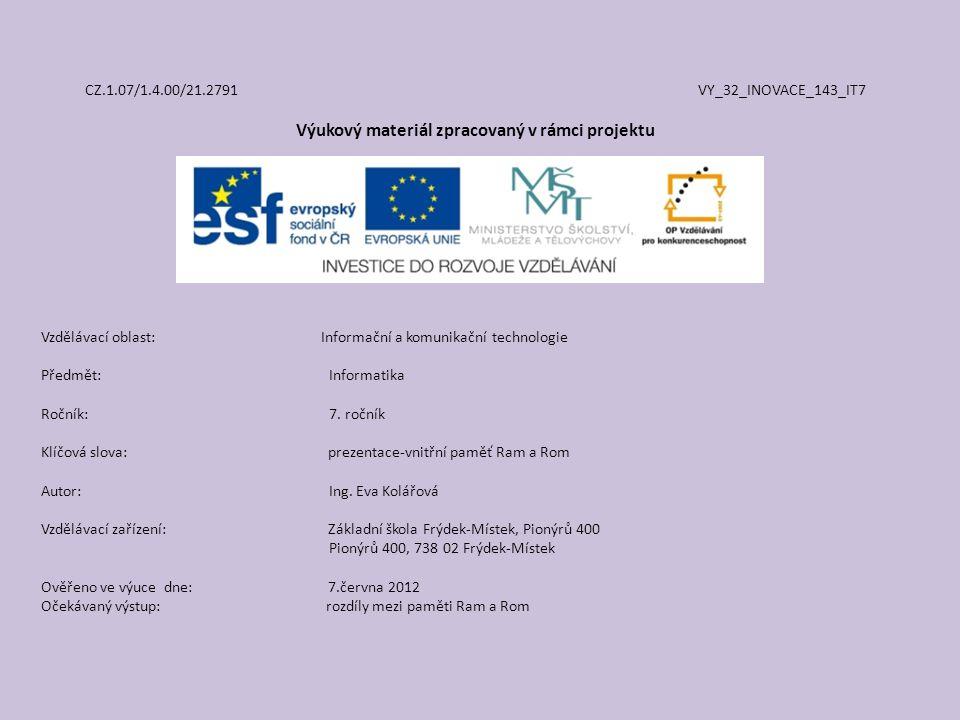 CZ.1.07/1.4.00/21.2791 VY_32_INOVACE_143_IT7 Výukový materiál zpracovaný v rámci projektu Vzdělávací oblast: Informační a komunikační technologie Předmět:Informatika Ročník:7.