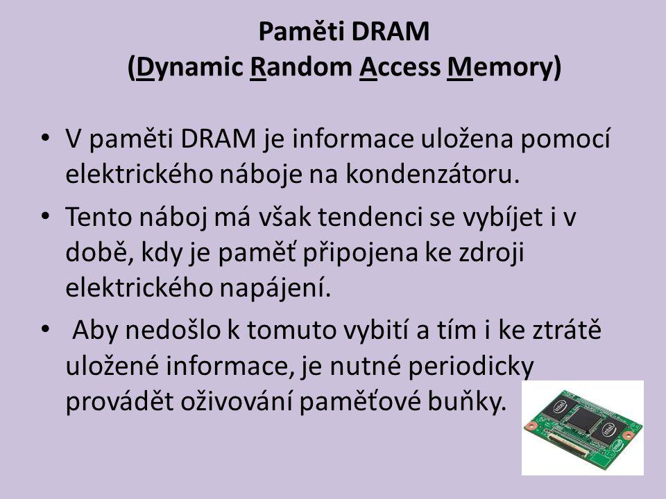 Paměti DRAM (Dynamic Random Access Memory) V paměti DRAM je informace uložena pomocí elektrického náboje na kondenzátoru.