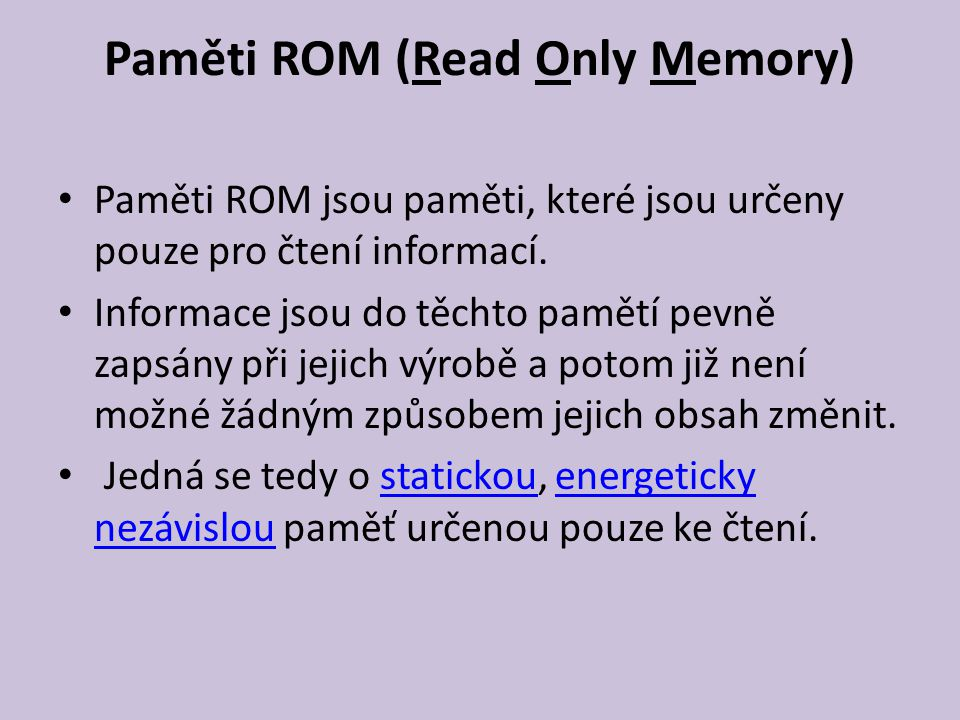 Paměti ROM (Read Only Memory) Paměti ROM jsou paměti, které jsou určeny pouze pro čtení informací.