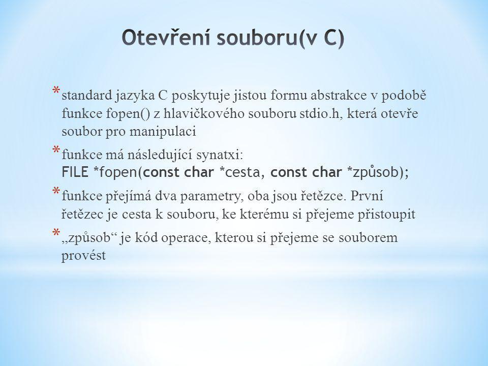 * standard jazyka C poskytuje jistou formu abstrakce v podobě funkce fopen() z hlavičkového souboru stdio.h, která otevře soubor pro manipulaci * funk