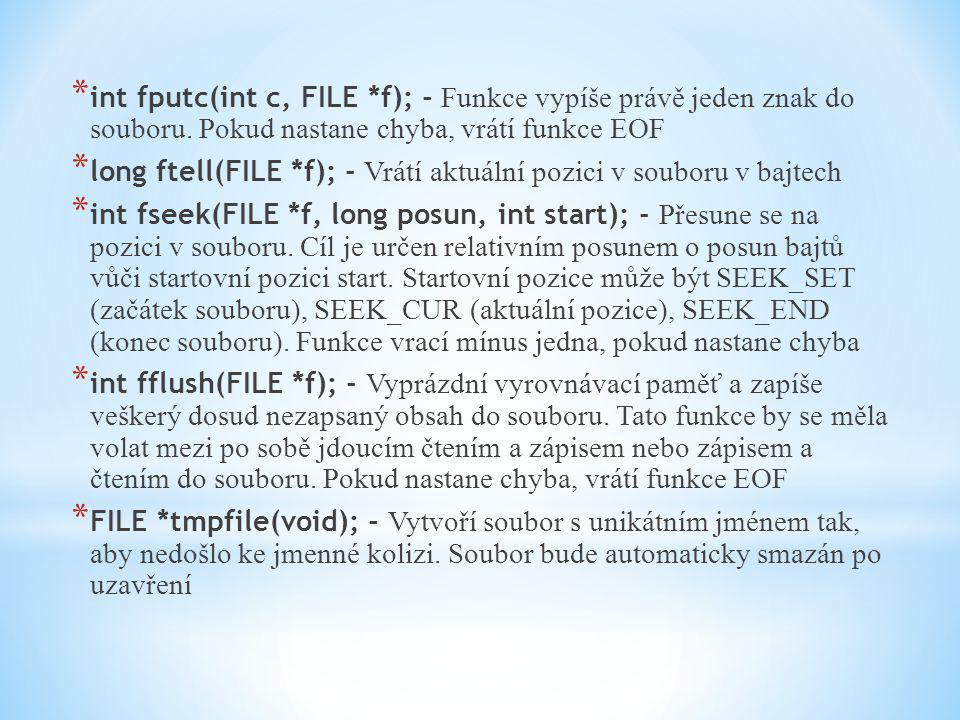 * int fputc(int c, FILE *f); - Funkce vypíše právě jeden znak do souboru. Pokud nastane chyba, vrátí funkce EOF * long ftell(FILE *f); - Vrátí aktuáln