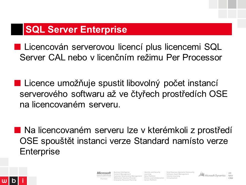 SQL Server Enterprise ■ Licencován serverovou licencí plus licencemi SQL Server CAL nebo v licenčním režimu Per Processor ■ Licence umožňuje spustit libovolný počet instancí serverového softwaru až ve čtyřech prostředích OSE na licencovaném serveru.
