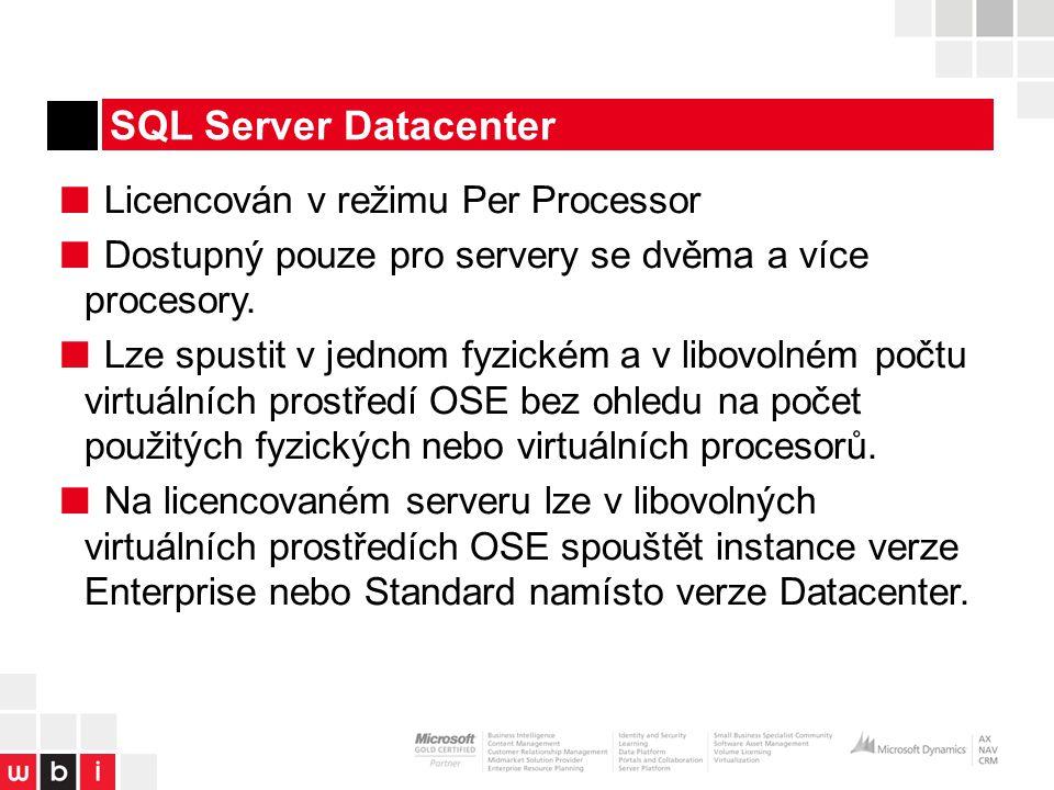 SQL Server Datacenter ■ Licencován v režimu Per Processor ■ Dostupný pouze pro servery se dvěma a více procesory.