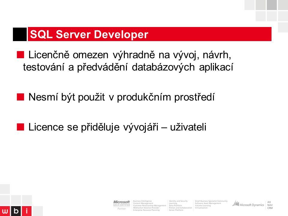 SQL Server Developer ■ Licenčně omezen výhradně na vývoj, návrh, testování a předvádění databázových aplikací ■ Nesmí být použit v produkčním prostředí ■ Licence se přiděluje vývojáři – uživateli