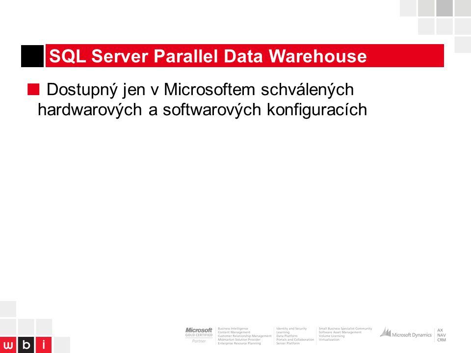 SQL Server Parallel Data Warehouse ■ Dostupný jen v Microsoftem schválených hardwarových a softwarových konfiguracích