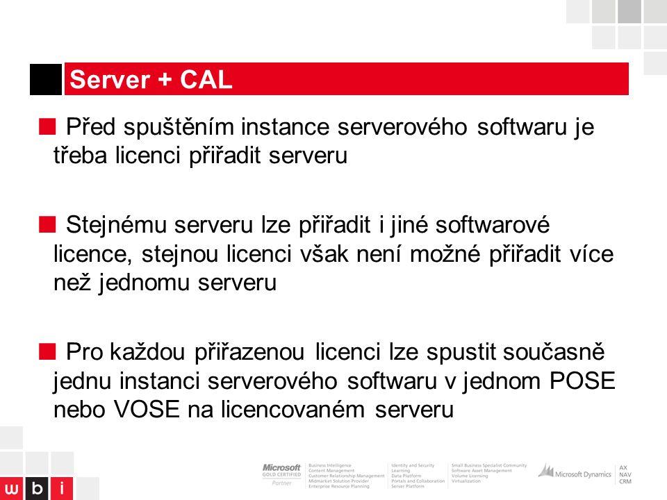 Server + CAL ■ Před spuštěním instance serverového softwaru je třeba licenci přiřadit serveru ■ Stejnému serveru lze přiřadit i jiné softwarové licence, stejnou licenci však není možné přiřadit více než jednomu serveru ■ Pro každou přiřazenou licenci lze spustit současně jednu instanci serverového softwaru v jednom POSE nebo VOSE na licencovaném serveru