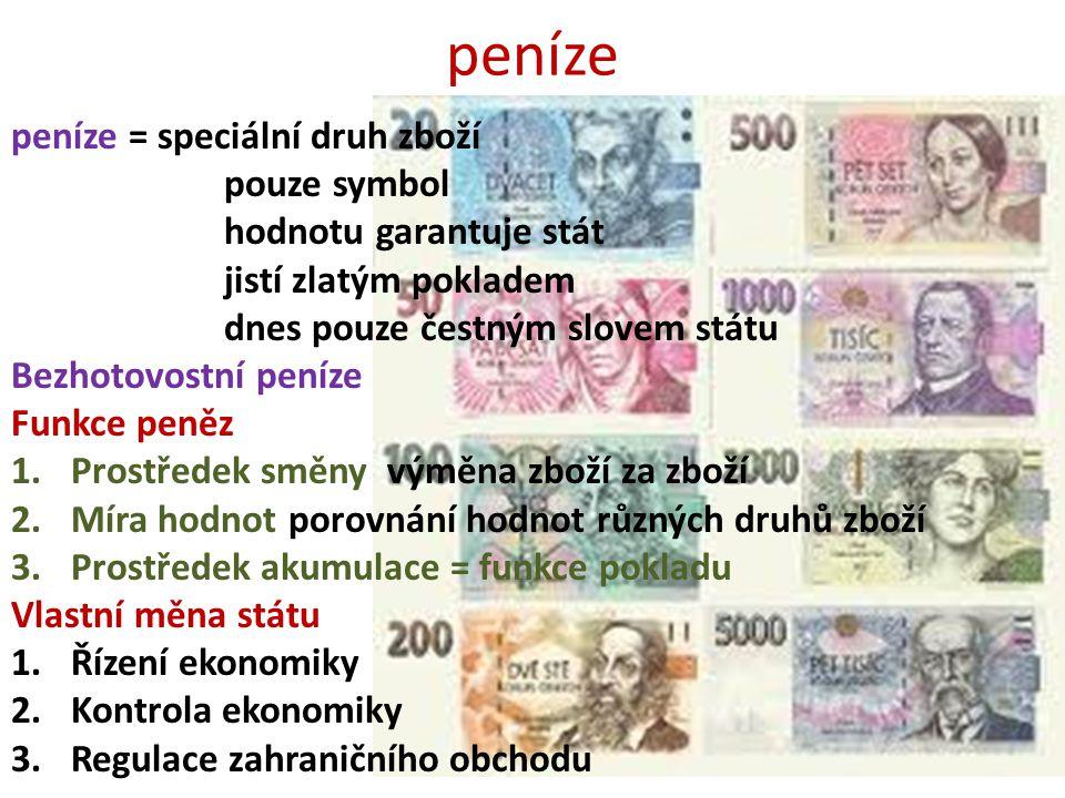 peníze peníze = speciální druh zboží pouze symbol hodnotu garantuje stát jistí zlatým pokladem dnes pouze čestným slovem státu Bezhotovostní peníze Fu