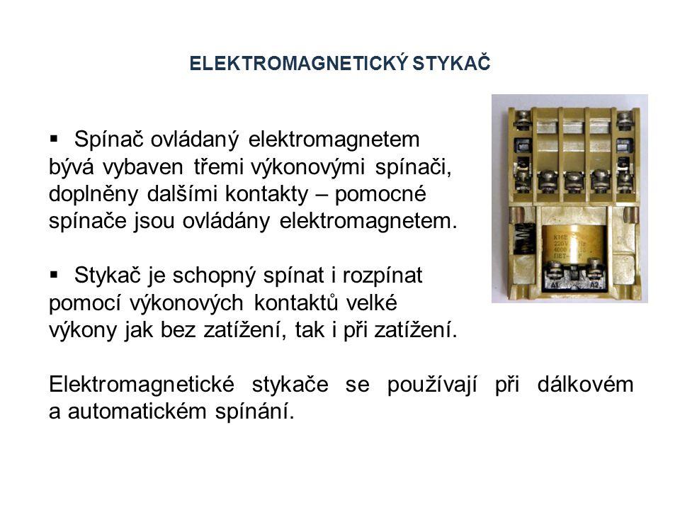 ELEKTROMAGNETICKÝ STYKAČ  Spínač ovládaný elektromagnetem bývá vybaven třemi výkonovými spínači, doplněny dalšími kontakty – pomocné spínače jsou ovl