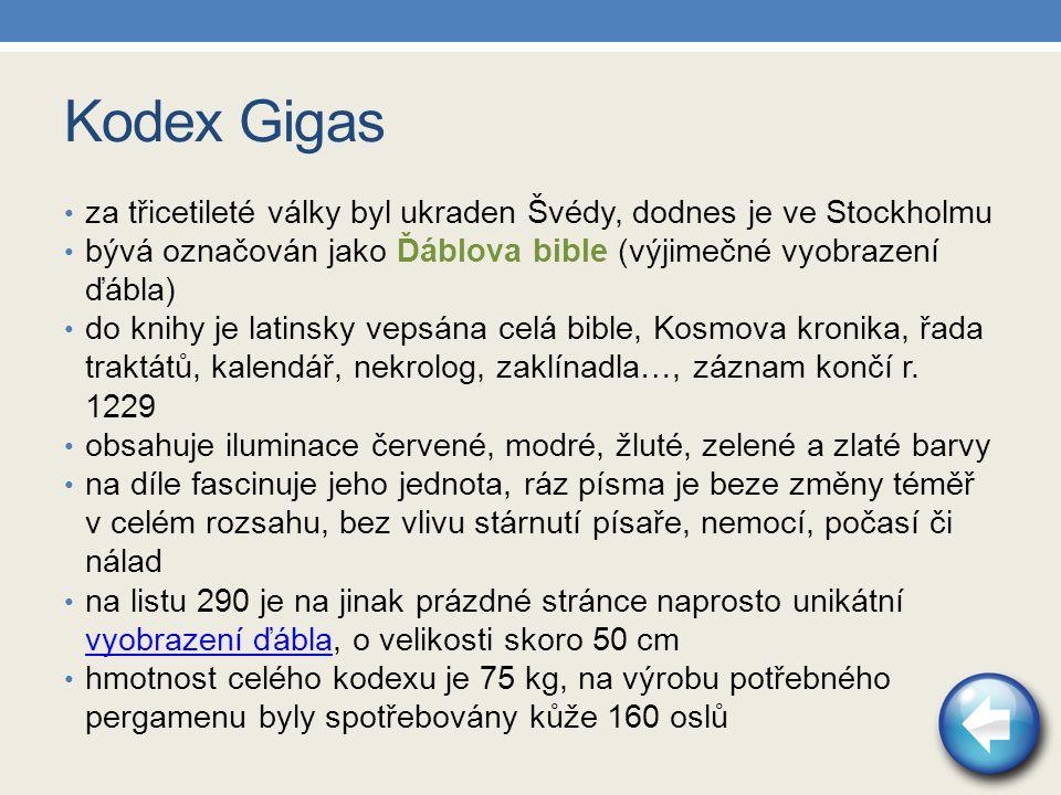 Kodex Gigas za třicetileté války byl ukraden Švédy, dodnes je ve Stockholmu bývá označován jako Ďáblova bible (výjimečné vyobrazení ďábla) do knihy je