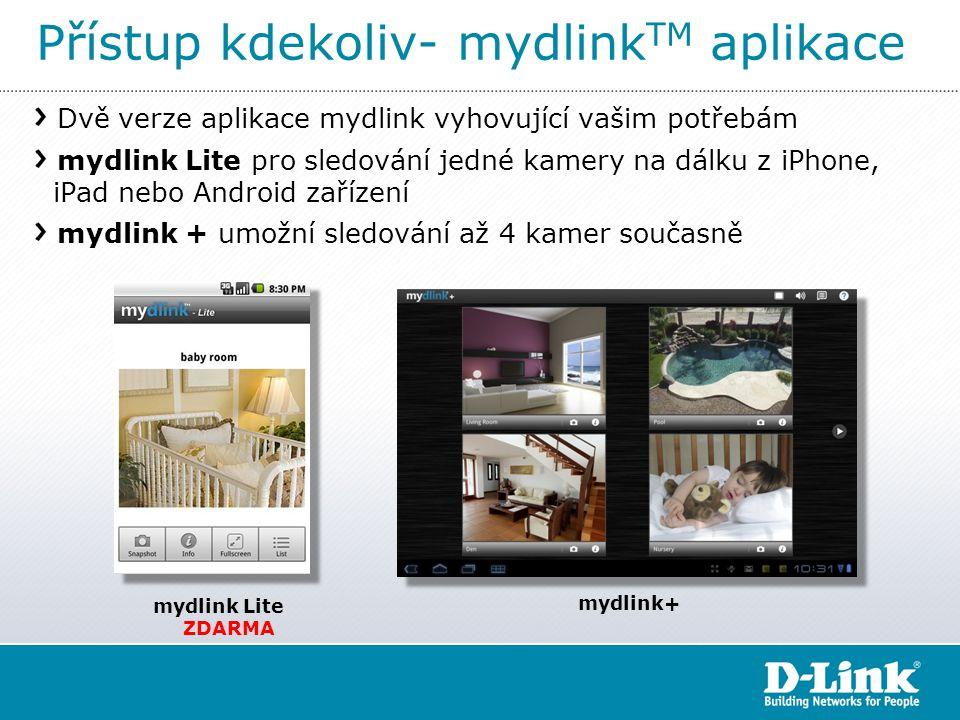 Přístup kdekoliv- mydlink TM aplikace Dvě verze aplikace mydlink vyhovující vašim potřebám mydlink Lite pro sledování jedné kamery na dálku z iPhone, iPad nebo Android zařízení mydlink + umožní sledování až 4 kamer současně mydlink Lite ZDARMA mydlink+