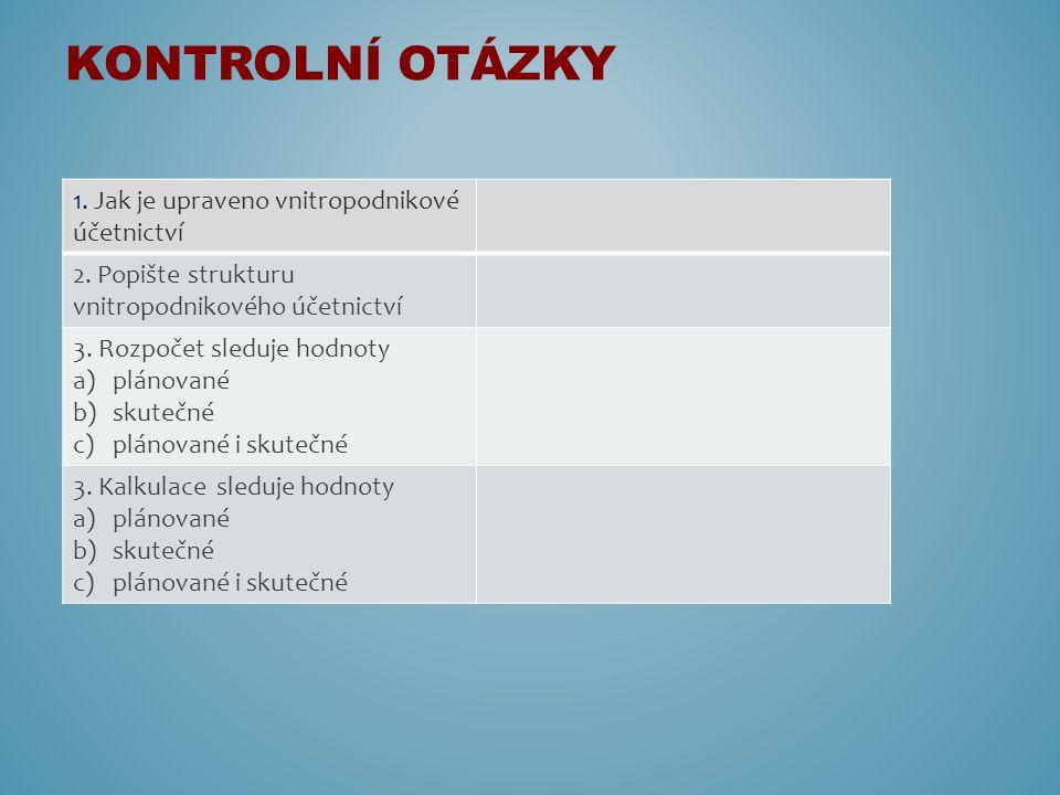 1. Jak je upraveno vnitropodnikové účetnictví 2. Popište strukturu vnitropodnikového účetnictví 3. Rozpočet sleduje hodnoty a)plánované b)skutečné c)p