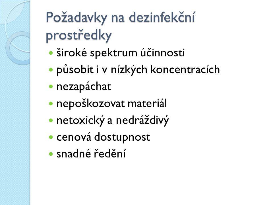 Požadavky na dezinfekční prostředky široké spektrum účinnosti působit i v nízkých koncentracích nezapáchat nepoškozovat materiál netoxický a nedráždivý cenová dostupnost snadné ředění