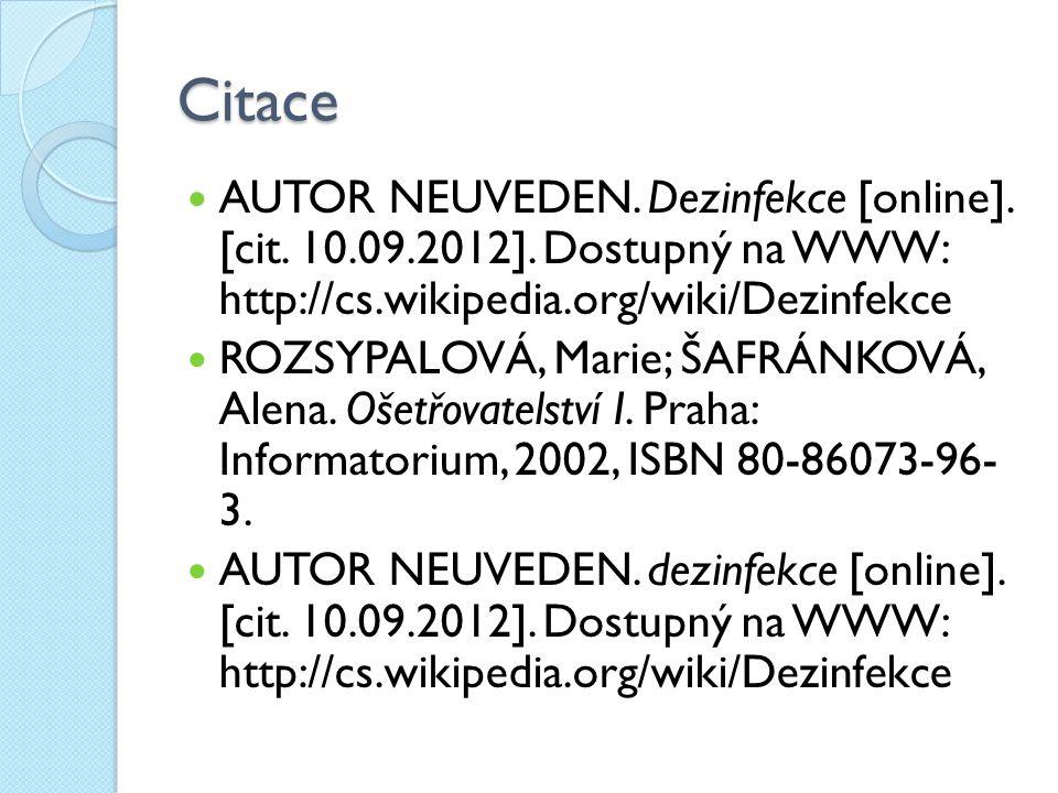 Citace AUTOR NEUVEDEN. Dezinfekce [online]. [cit. 10.09.2012]. Dostupný na WWW: http://cs.wikipedia.org/wiki/Dezinfekce ROZSYPALOVÁ, Marie; ŠAFRÁNKOVÁ