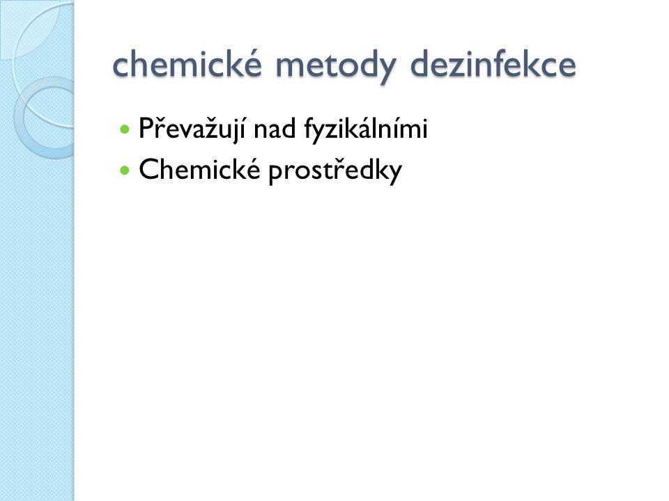 chemické metody dezinfekce Převažují nad fyzikálními Chemické prostředky