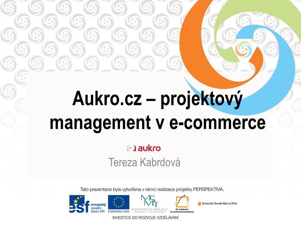 Aukro.cz – projektový management v e-commerce Tereza Kabrdová