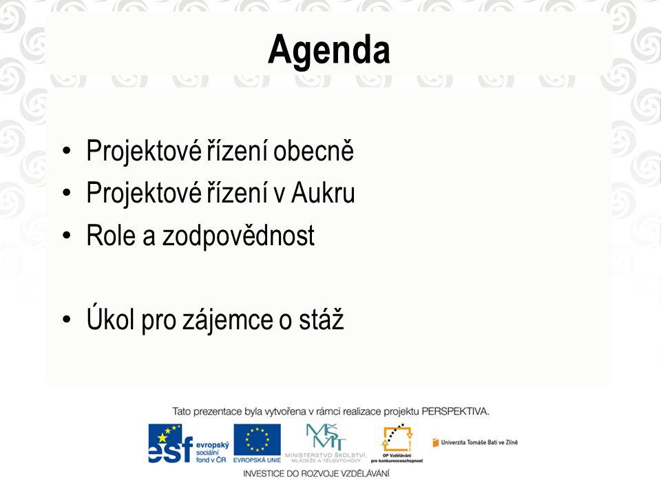 Projektové řízení obecně Projektové řízení v Aukru Role a zodpovědnost Úkol pro zájemce o stáž Agenda