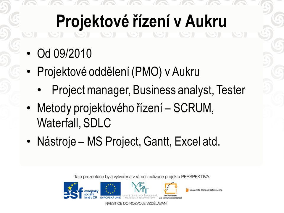 Od 09/2010 Projektové oddělení (PMO) v Aukru Project manager, Business analyst, Tester Metody projektového řízení – SCRUM, Waterfall, SDLC Nástroje – MS Project, Gantt, Excel atd.