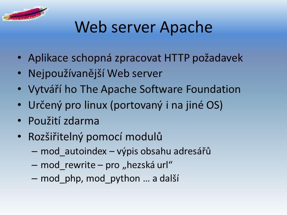 Web server Apache Aplikace schopná zpracovat HTTP požadavek Nejpoužívanější Web server Vytváří ho The Apache Software Foundation Určený pro linux (por