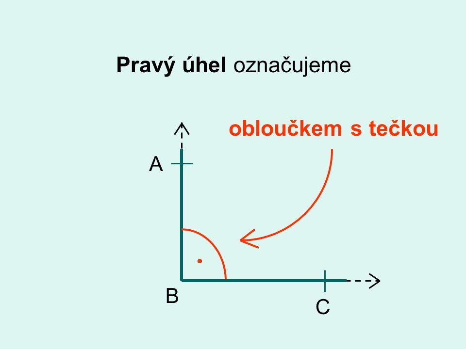 Pravý úhel označujeme obloučkem s tečkou C B A 
