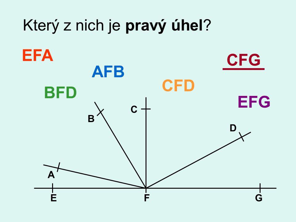 Který z nich je pravý úhel? EFG A B C D EFA AFB BFD CFD CFG EFG