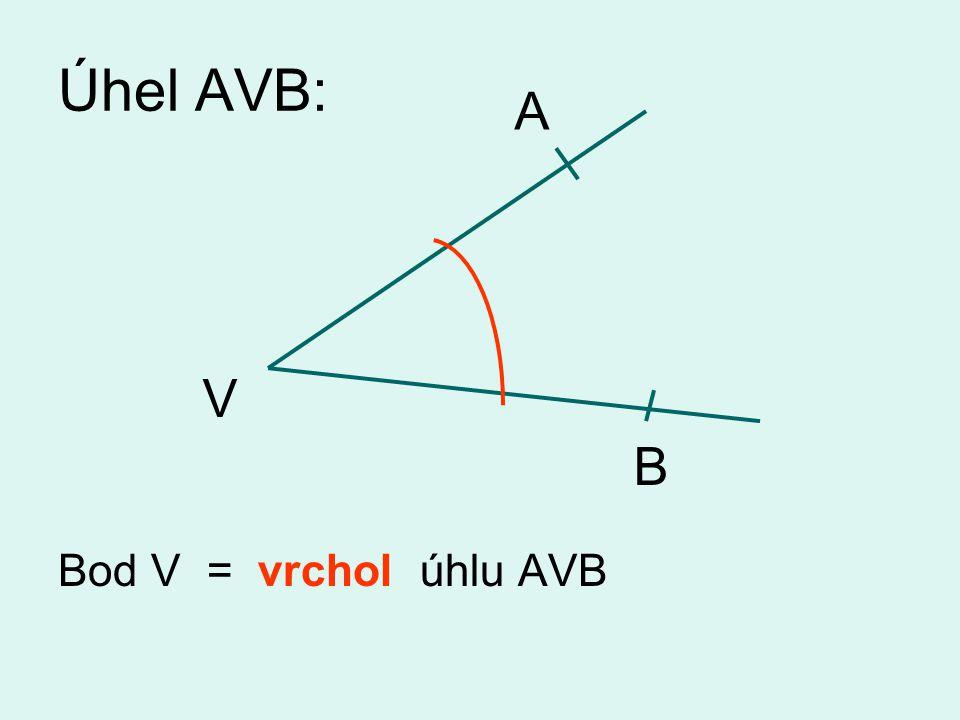 Úhel AVB: Bod V = vrchol úhlu AVB A V B