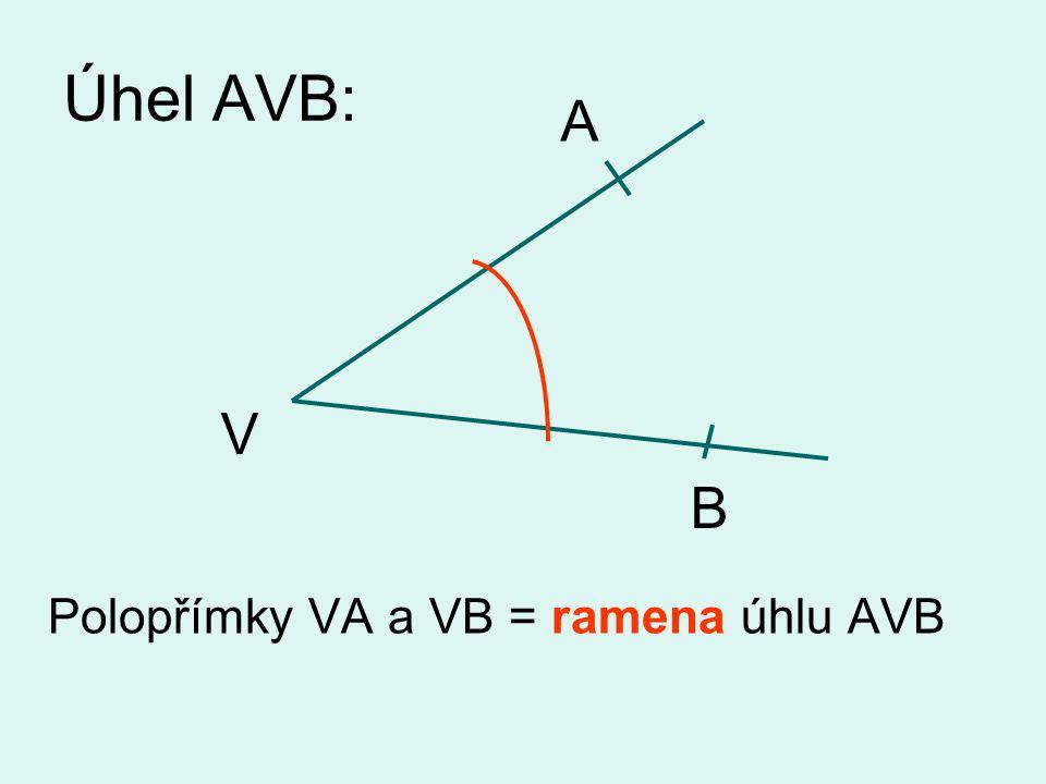 Úhel AVB: Polopřímky VA a VB = ramena úhlu AVB A V B