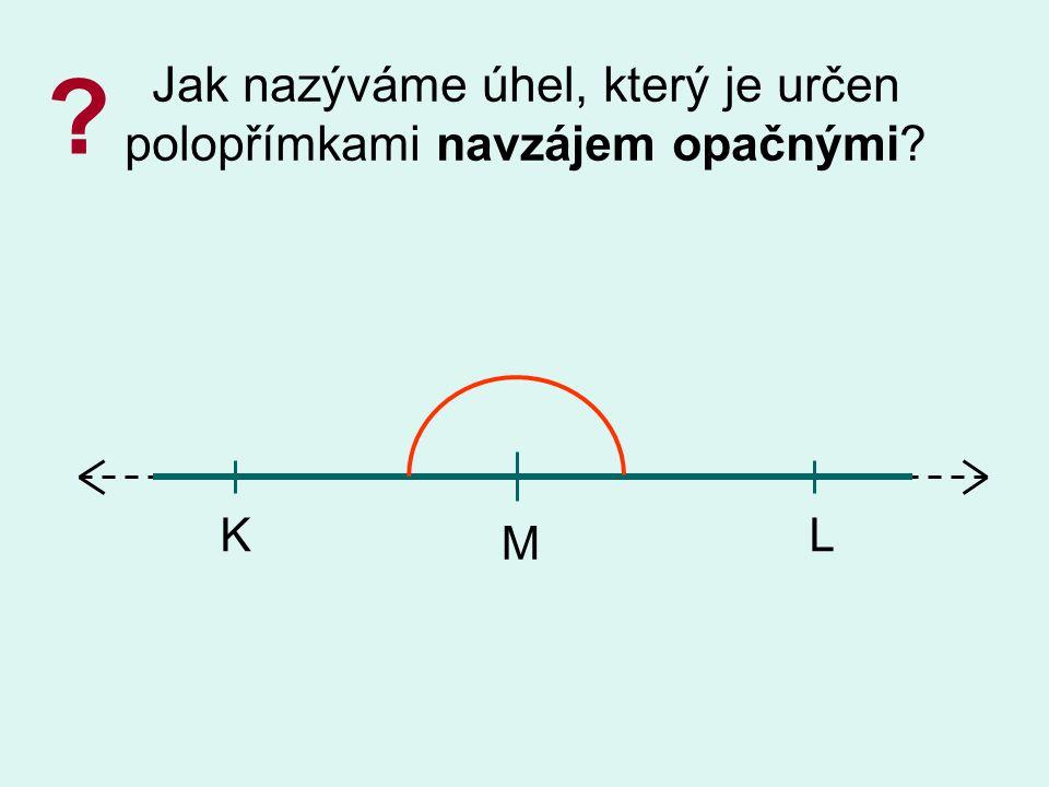 Úhel, který je určen polopřímkami navzájem opačnými (MK a ML), nazýváme úhel přímý. K M L