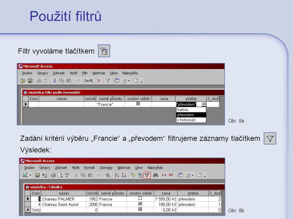 """Použití filtrů Filtr vyvoláme tlačítkem Zadání kritérií výběru """"Francie"""" a """"převodem"""" filtrujeme záznamy tlačítkem Výsledek: Obr. 8a Obr. 8b"""