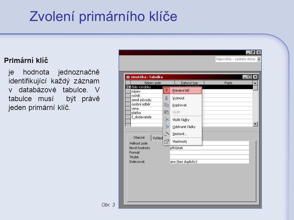 Zvolení primárního klíče je hodnota jednoznačně identifikující každý záznam v databázové tabulce. V tabulce musí být právě jeden primární klíč. Primár