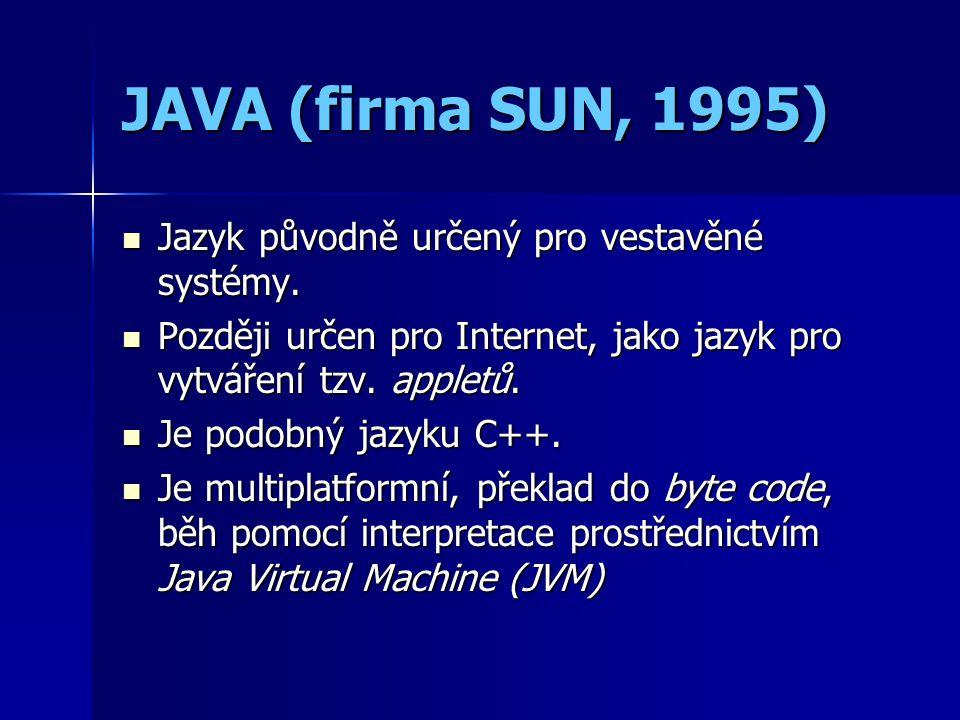 JAVA (firma SUN, 1995) Jazyk původně určený pro vestavěné systémy. Jazyk původně určený pro vestavěné systémy. Později určen pro Internet, jako jazyk