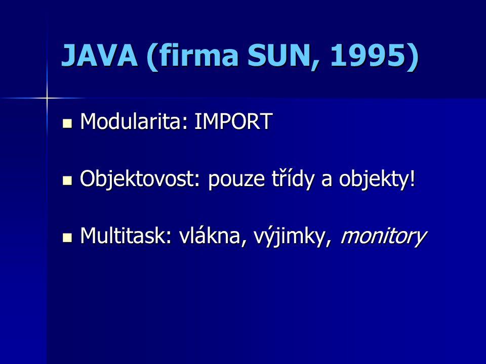 JAVA (firma SUN, 1995) Modularita: IMPORT Modularita: IMPORT Objektovost: pouze třídy a objekty.