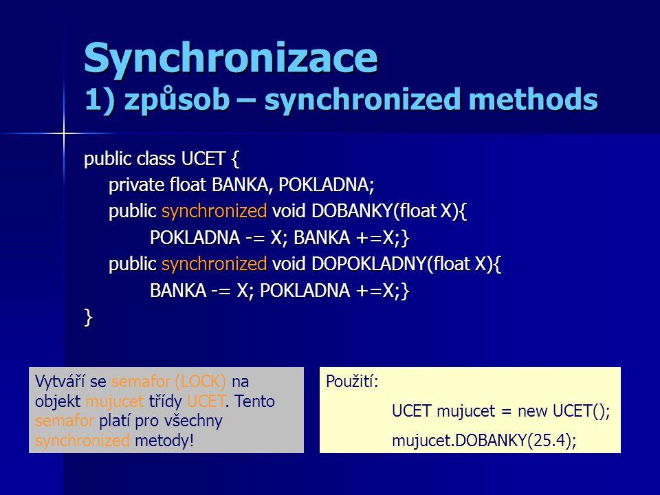 Synchronizace 1) způsob – synchronized methods public class UCET { private float BANKA, POKLADNA; public synchronized void DOBANKY(float X){ POKLADNA