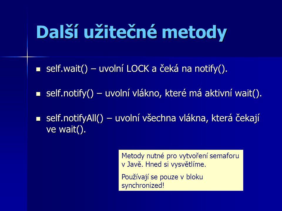 Další užitečné metody self.wait() – uvolní LOCK a čeká na notify(). self.wait() – uvolní LOCK a čeká na notify(). self.notify() – uvolní vlákno, které