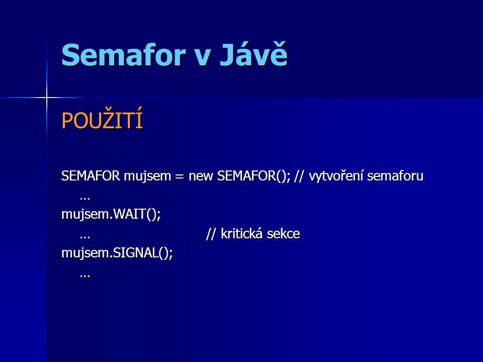 Semafor v Jávě POUŽITÍ SEMAFOR mujsem = new SEMAFOR(); // vytvoření semaforu … mujsem.WAIT(); … // kritická sekce mujsem.SIGNAL(); …