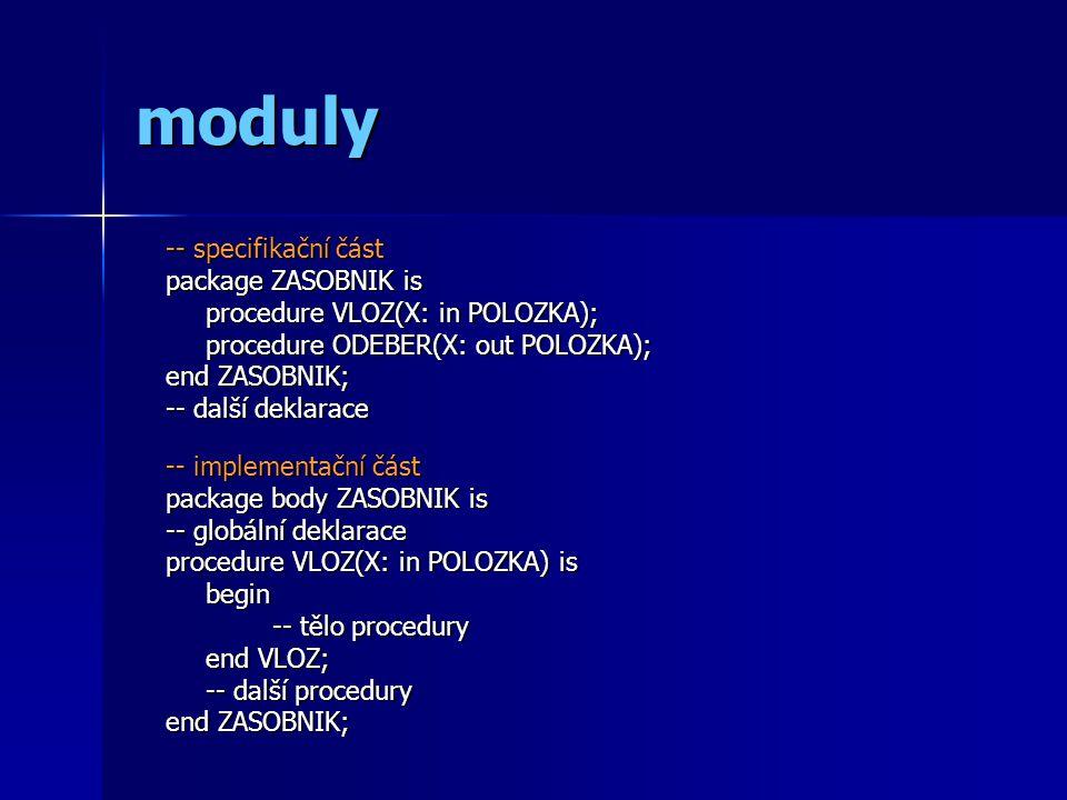 procesy -- specifikace task SERVER is entry Request(X: in integer); end SERVER; -- implementace task body SERVER is -- jako u normálního package Použití: Procedure P is A: SERVER; -- další deklarace begin -- tělo procedury end; Zde se spustí všechny deklarované tasky