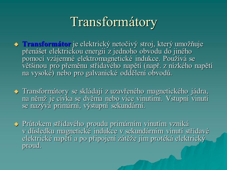 Transformátory  Transformátor je elektrický netočivý stroj, který umožňuje přenášet elektrickou energii z jednoho obvodu do jiného pomocí vzájemné el