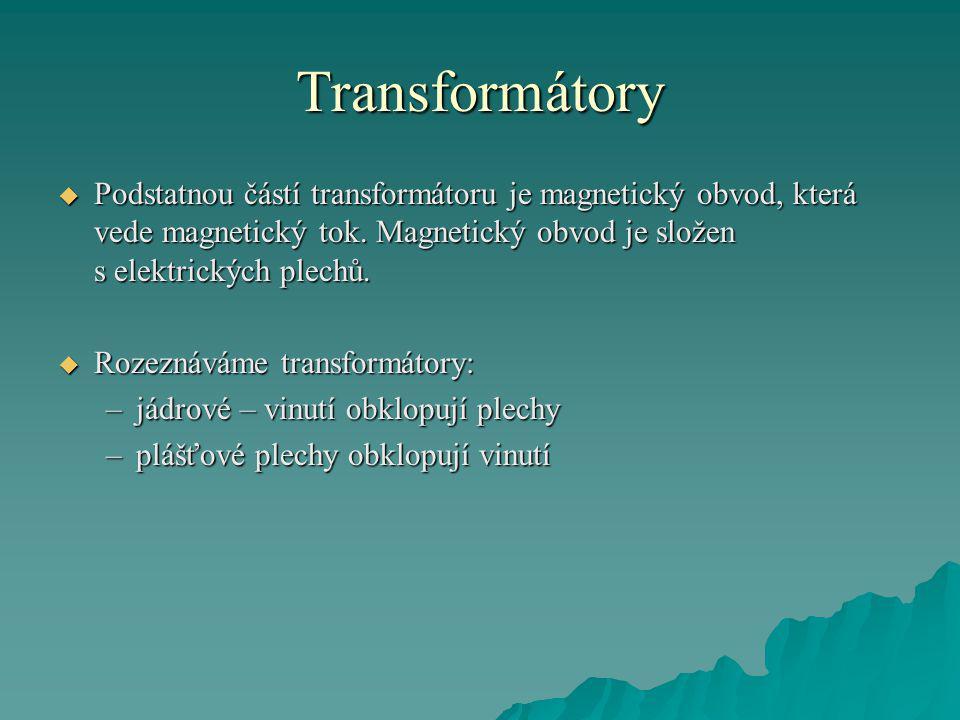 Transformátory  Podstatnou částí transformátoru je magnetický obvod, která vede magnetický tok. Magnetický obvod je složen s elektrických plechů.  R