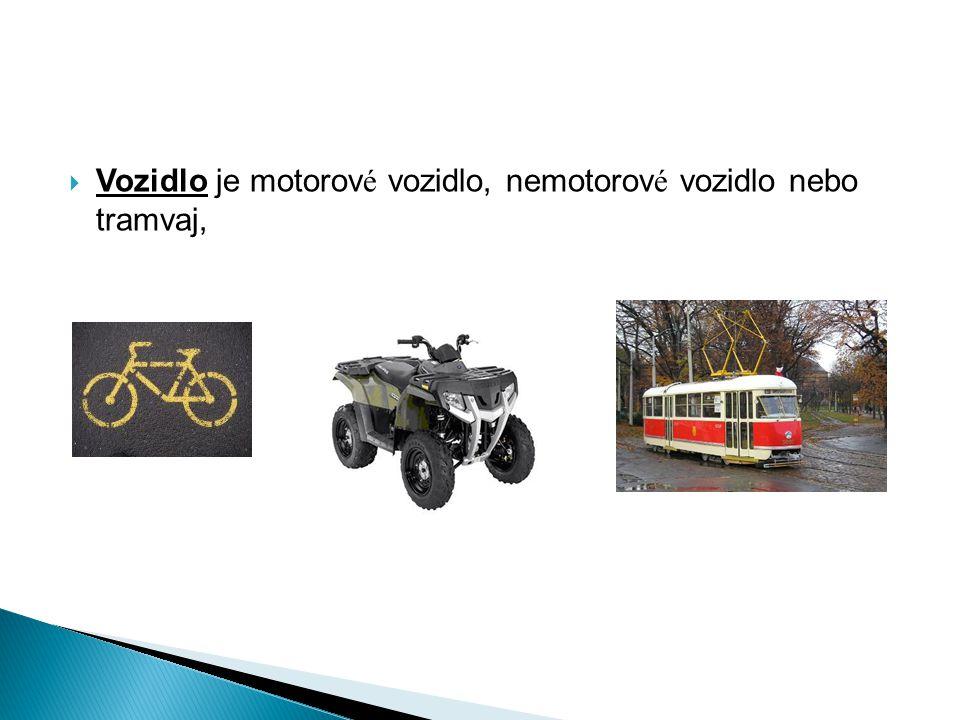 Vozidlo je motorov é vozidlo, nemotorov é vozidlo nebo tramvaj,