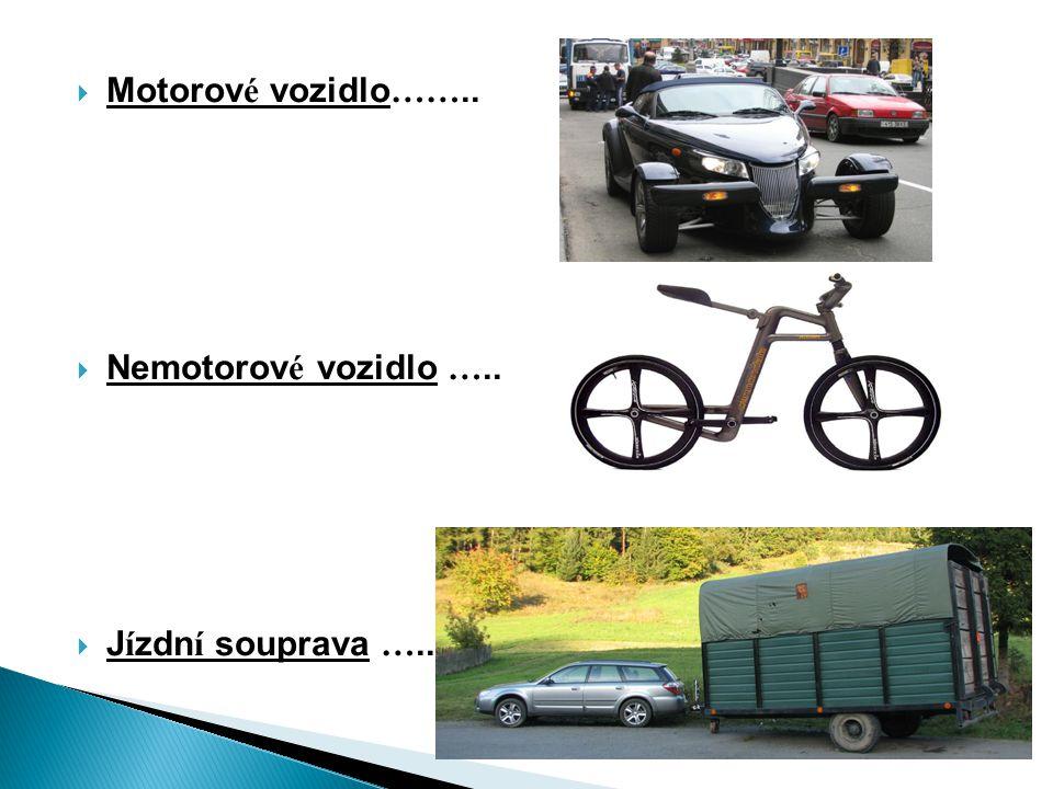 Motorov é vozidlo ……..  Nemotorov é vozidlo …..  J í zdn í souprava …..