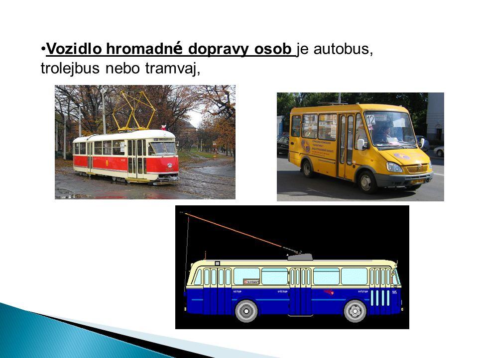 Vozidlo hromadn é dopravy osob je autobus, trolejbus nebo tramvaj,