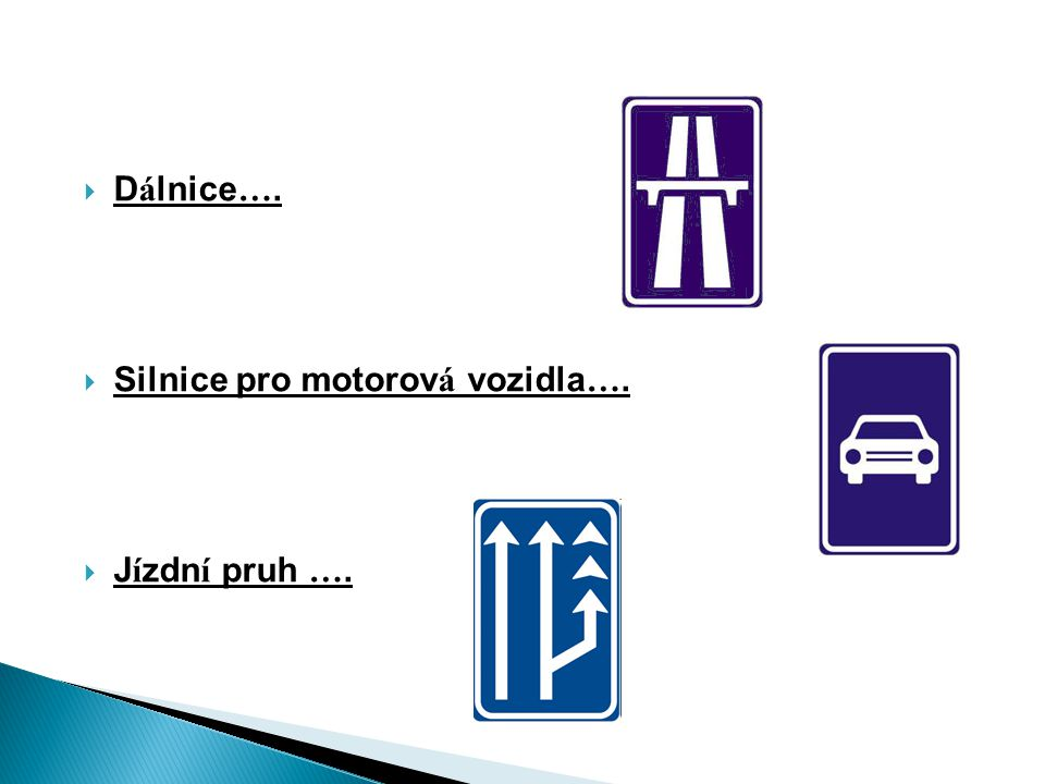  D á lnice ….  Silnice pro motorov á vozidla ….  J í zdn í pruh ….