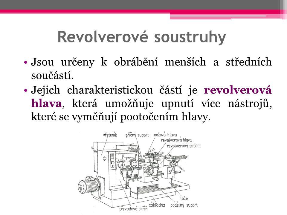 Revolverové soustruhy Jsou určeny k obrábění menších a středních součástí. Jejich charakteristickou částí je revolverová hlava, která umožňuje upnutí
