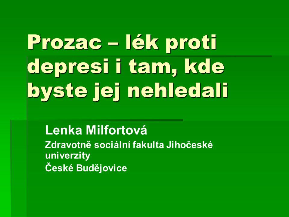 Prozac – lék proti depresi i tam, kde byste jej nehledali Lenka Milfortová Zdravotně sociální fakulta Jihočeské univerzity České Budějovice