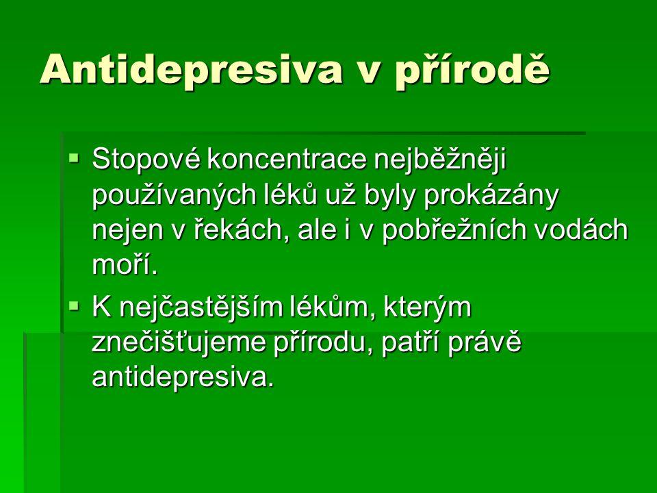 Antidepresiva v přírodě  Stopové koncentrace nejběžněji používaných léků už byly prokázány nejen v řekách, ale i v pobřežních vodách moří.  K nejčas