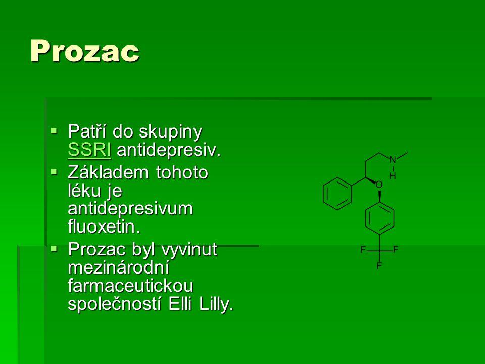 Prozac  Patří do skupiny SSRI antidepresiv. SSRI  Základem tohoto léku je antidepresivum fluoxetin.  Prozac byl vyvinut mezinárodní farmaceutickou