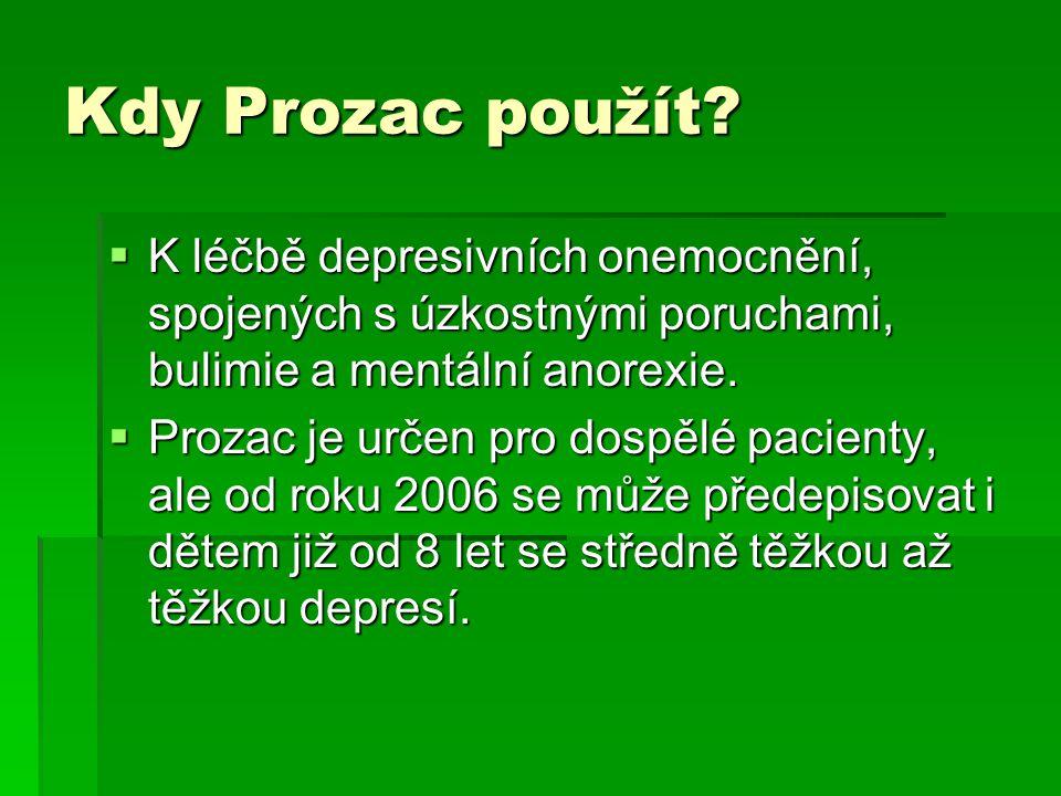 Kdy Prozac použít?  K léčbě depresivních onemocnění, spojených s úzkostnými poruchami, bulimie a mentální anorexie.  Prozac je určen pro dospělé pac