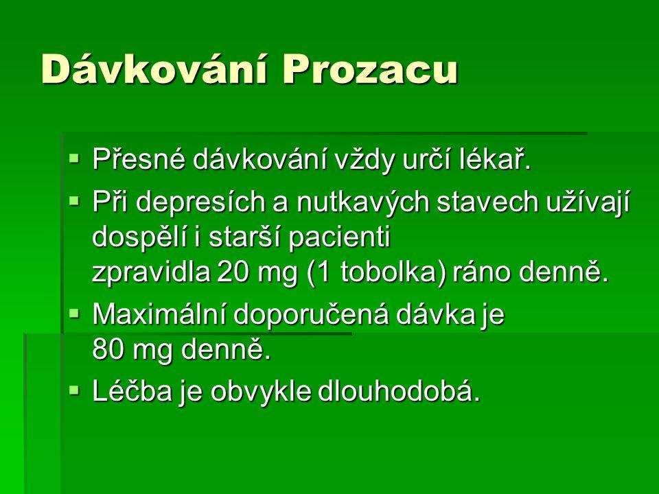Dávkování Prozacu  Přesné dávkování vždy určí lékař.  Při depresích a nutkavých stavech užívají dospělí i starší pacienti zpravidla 20 mg (1 tobolka